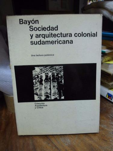 bayón damián  sociedad y arquitectura colonial sudamericana