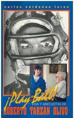 beisbol ¡ play ball! vida y anécdota de roberto tarzan olivo