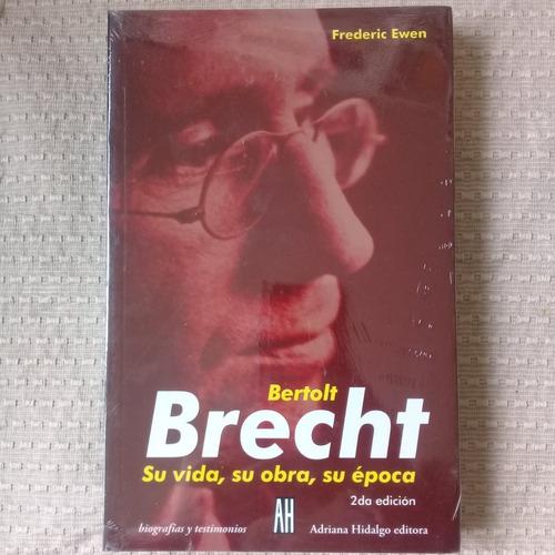bertolt brecht. su vida, su obra, su época de frederic ewen