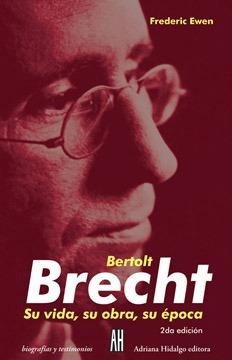 bertolt brecht su vida su obra su época, ewen, ed. ah