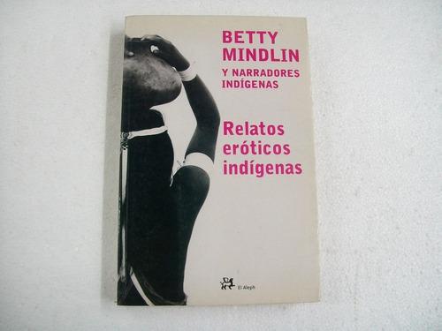 betty mindlin  relatos eroticos indigenas - antropologia