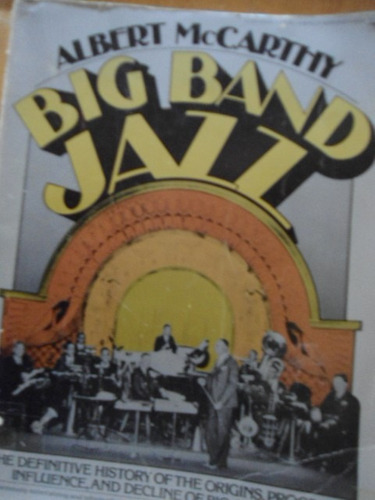 big band jazz the definitive history of the origins, progres