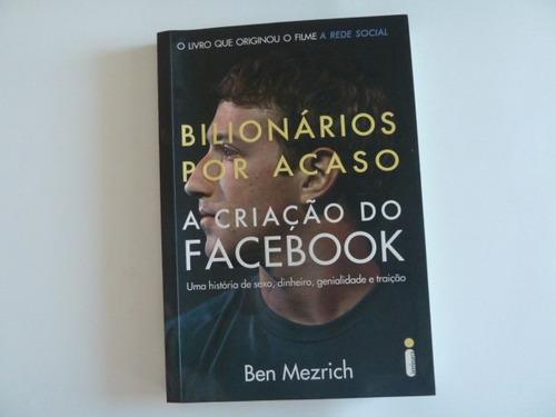 bilionários por acaso - a criação do facebook - mezrich, ben