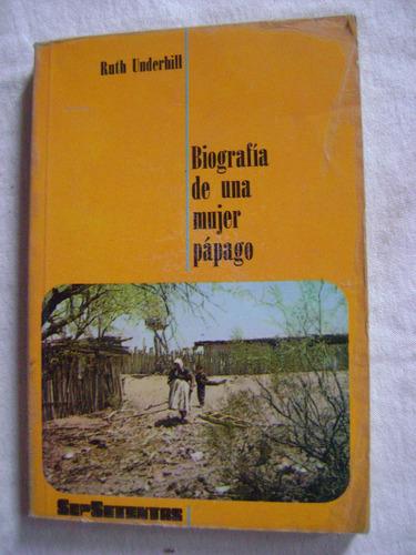 biografía de una mujer pápago - ruth underhill