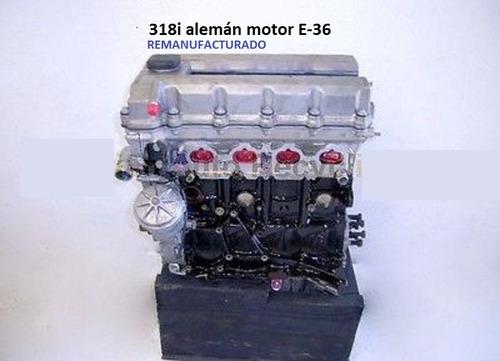 bmw, motor ,318i  e-36, remanufacturado , importarlo de usa
