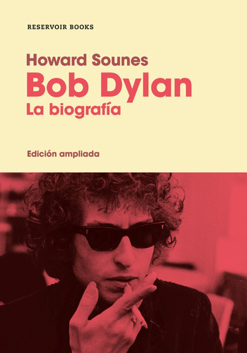 bob dylan. la biografía - edición ampliada - howard sounes