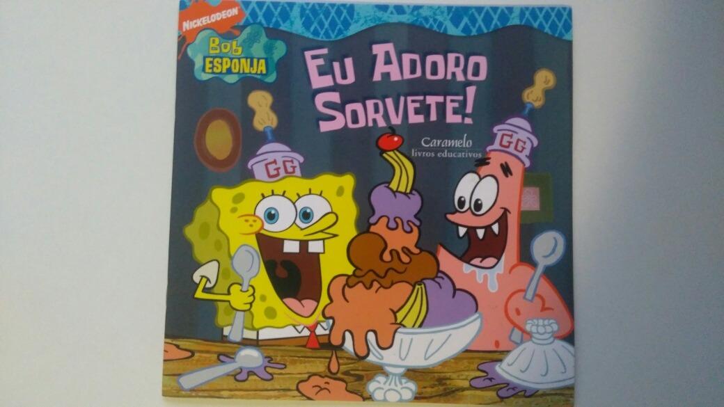 89f3670de01 Bob Esponja Eu Adoro Sorvete ! Caramelo Livros Educativos - R  30