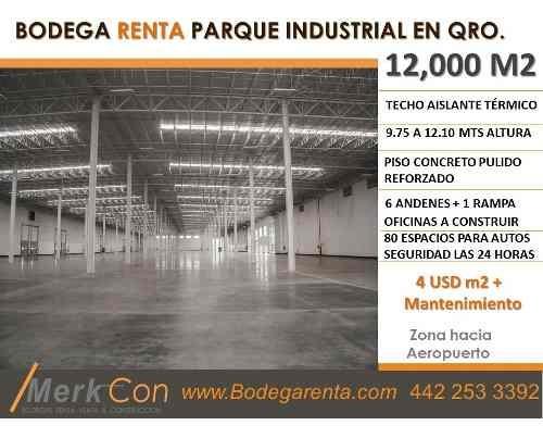 bodega renta 12,000 m2 parque industrial rumbo aeropuerto, qro., qro., méxico