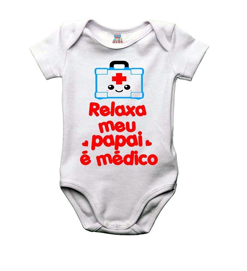 7c91c5b12 Body Bebê Ou Camiseta Infantil Relaxa Meu Papai É Médico - R$ 32,90 ...