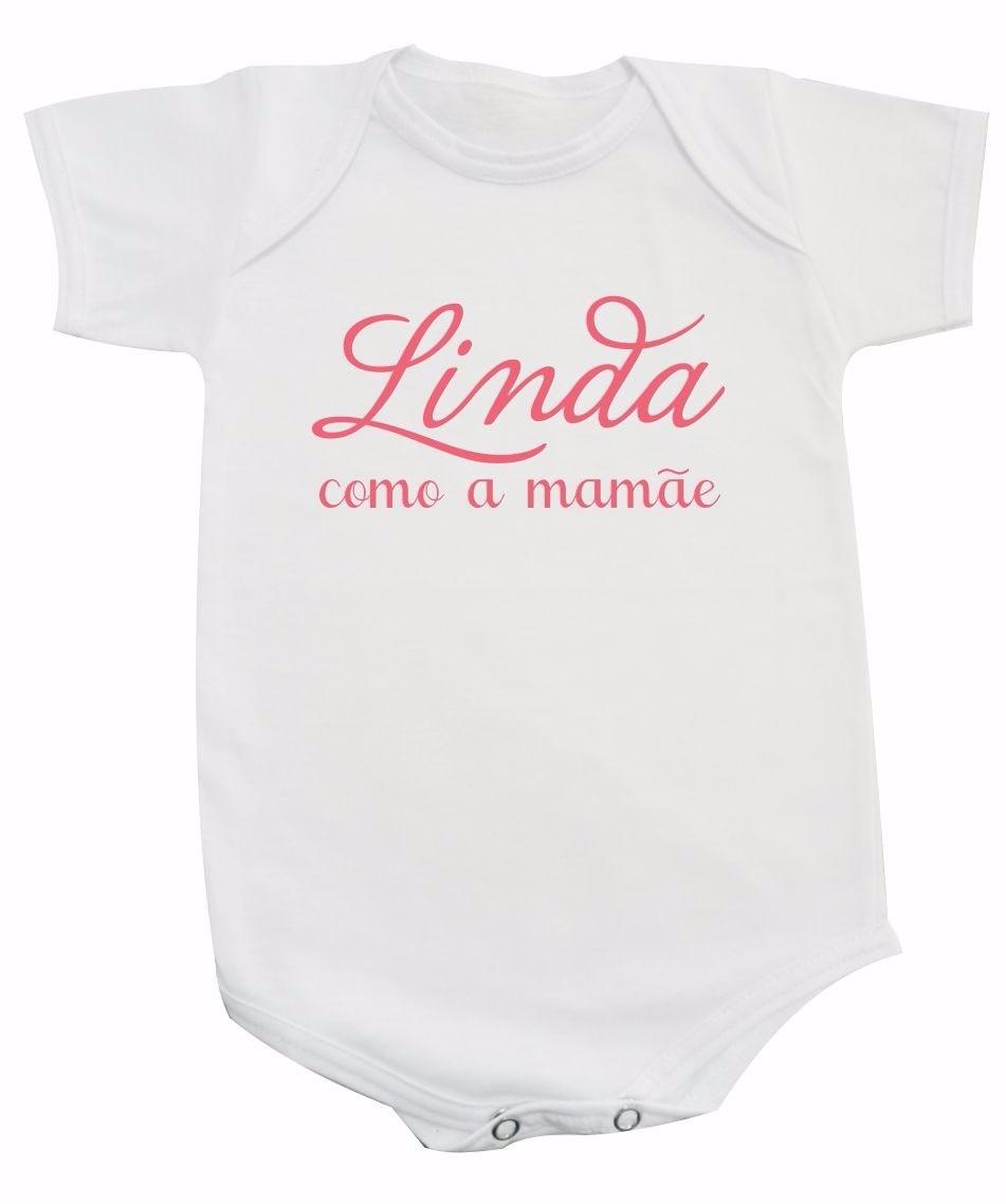 Body De Bebê Com Frases Ou Camiseta Inf Linda Como A Mamãe R 45