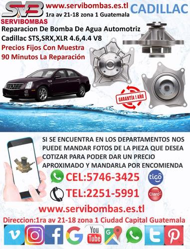 bomba de agua cadillac sts,srx,xlr 4.6,4.4 v8 guatemala