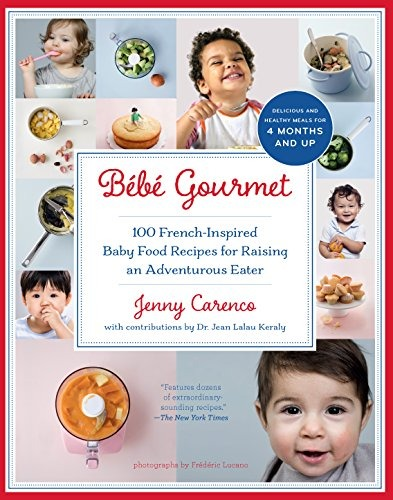 Book bebe gourmet 100 french inspired baby food recipe book bebe gourmet 100 french inspired baby food recipe forumfinder Choice Image