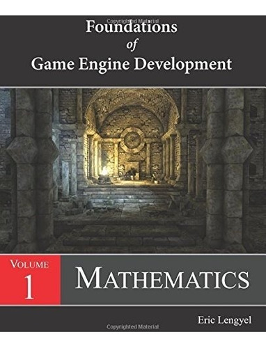 book : foundations of game engine development, volume 1: ...