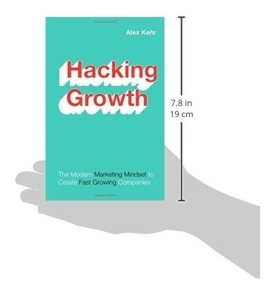 book : hacking growth: the modern marketing mindset to cr...
