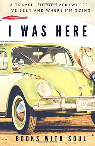 book : i was here a travel log of everywhere ive been and...