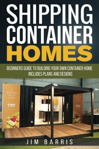 book : shipping container homes: beginners guide to build...