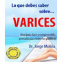 Lo Que Debes Saber Sobre Varices Dr. Jorge Molina Pdf