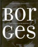 borges: uma biografia em imagens - alejandro vaccaro