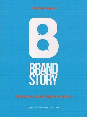 brandstory. historias que dejan marcas; claudio seguel