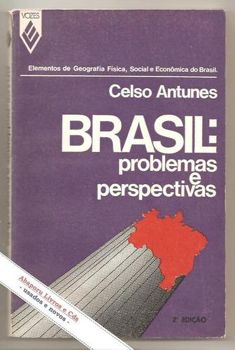 brasil: problemas e perspectivas - celso antunes