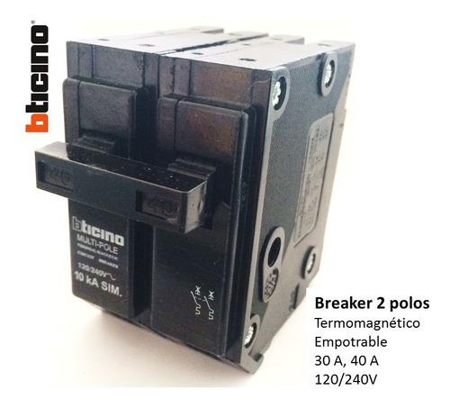 breaker bticino empotrable 2 polos x 30a 40a, 120/240v