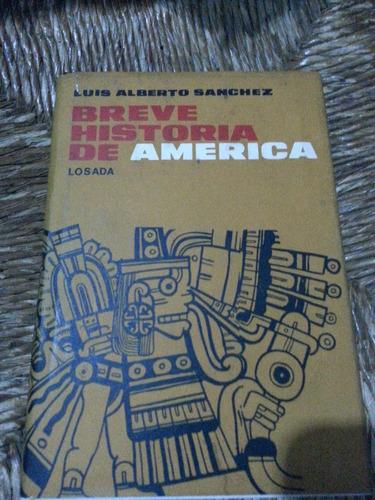 breve historia de america - luis alberto sanchez - ed: losad