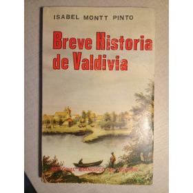 Breve Historia De Valdivia Isabel Montt Pinto 1971