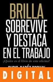 Brilla. Sobrevive y destaca en el trabajo: Sobrevive y destaca en el trabajo (Spanish Edition)