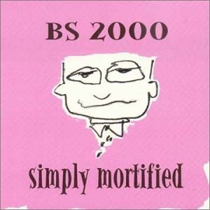 bs 2000 - simply mortified (2000)