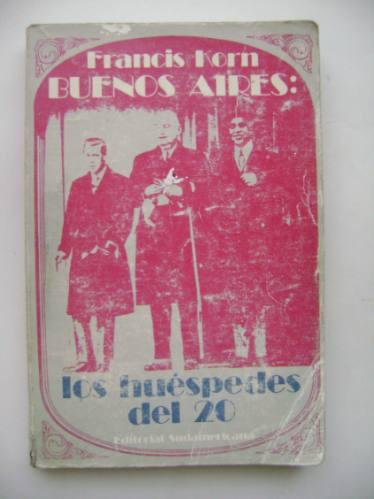 buenos aires : los huéspedes del 20 / francis korn