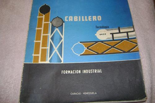 cabillero.  formación industrial.  ince