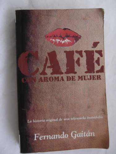 cafe con aroma de mujer f. gaitan libro de la telenovela