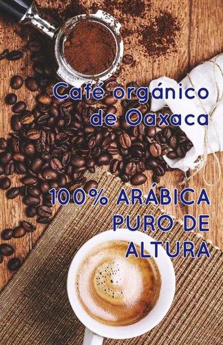café orgánico de oaxaca 100% arábica puro de altura
