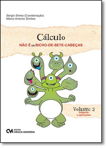 cálculo não é um bicho-de-sete-cabeças: integrais e apli