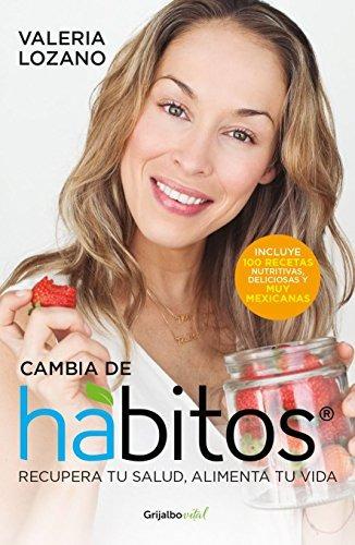 cambia de habitos (change your habits); valeria lozano vale
