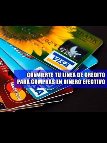 cambia tu. línea de crédito por efectivo!!!