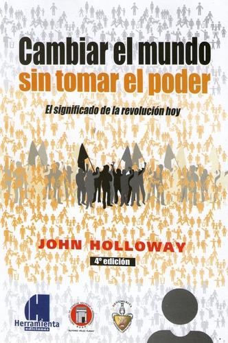 cambiar el mundo sin tomar el poder. john holloway