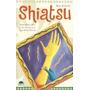 Libro * Shiatsu Tecnicas Y Beneficios * - Ray Ridolfi