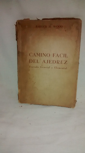 camino facil del ajedrez general y elemental baruch h. wood