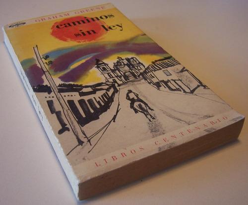 caminos sin ley graham greene libros centenario