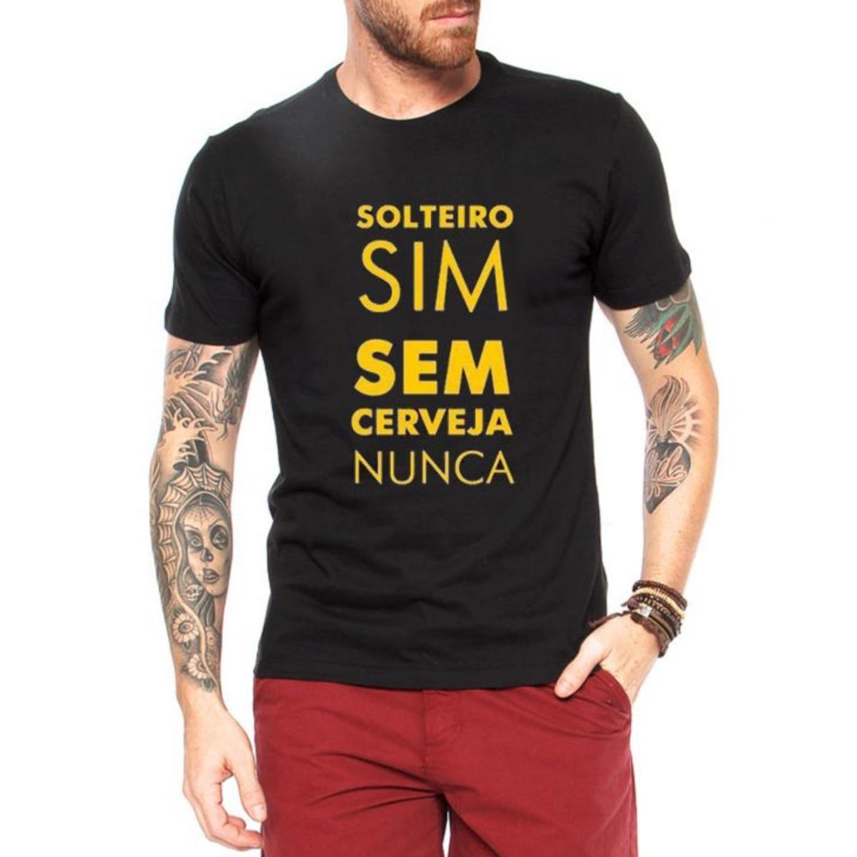Camisa Frases Engraçadas Solteiro Sim Sem Cerveja Nunca R 3452