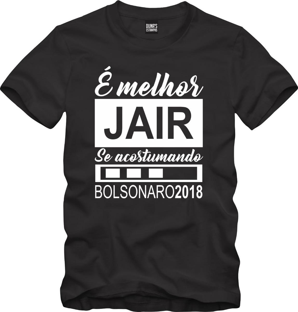 Camisa Melhor Jair Se Acostumando Bolsonaro Presidente 2018 R 42