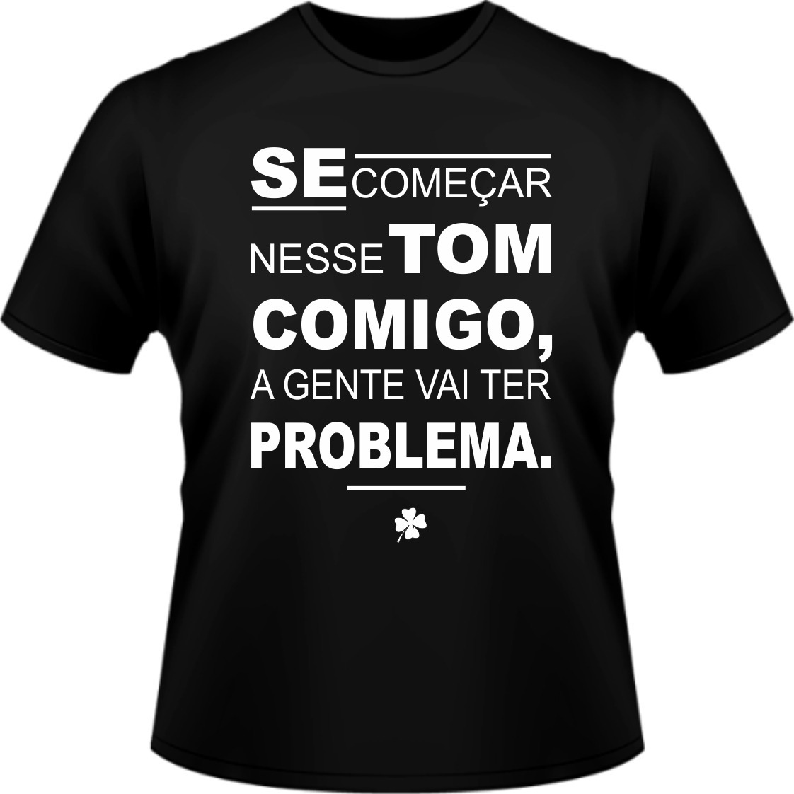 27579e8a418a0 Camisa Se Começar Nesse Tom Comigo A Gente Vai Ter Problema - R  35 ...
