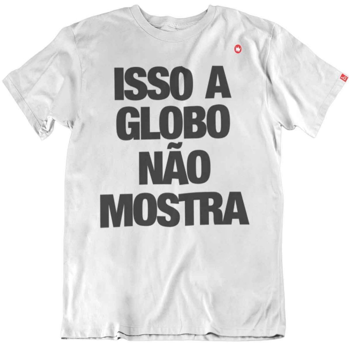 7aaf88f64bce0 Camiseta Blusa T-shirt Frase Isso Globo Não Mostra Política - R  46