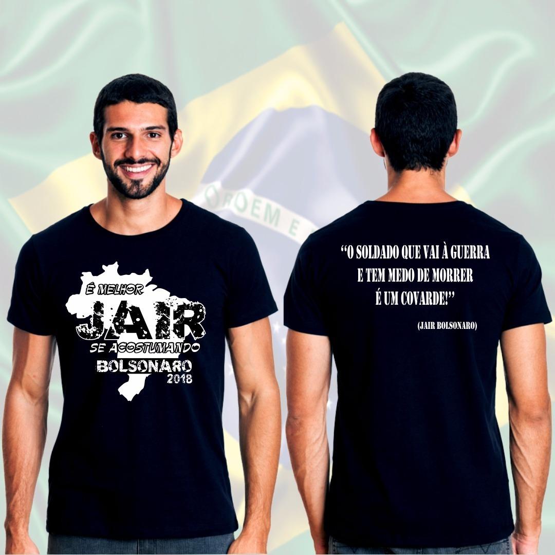 Camiseta Bolsonaro Presidente é Melhor Jair Se Acostumando R 35