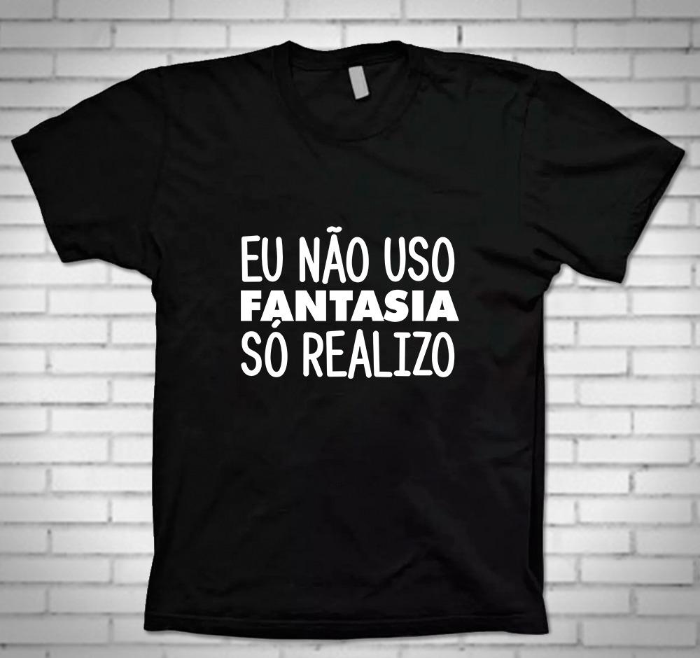 3fd9377492 Camiseta Camisa Blusa Eu Não Uso Fantasia Só Realizo - R  45