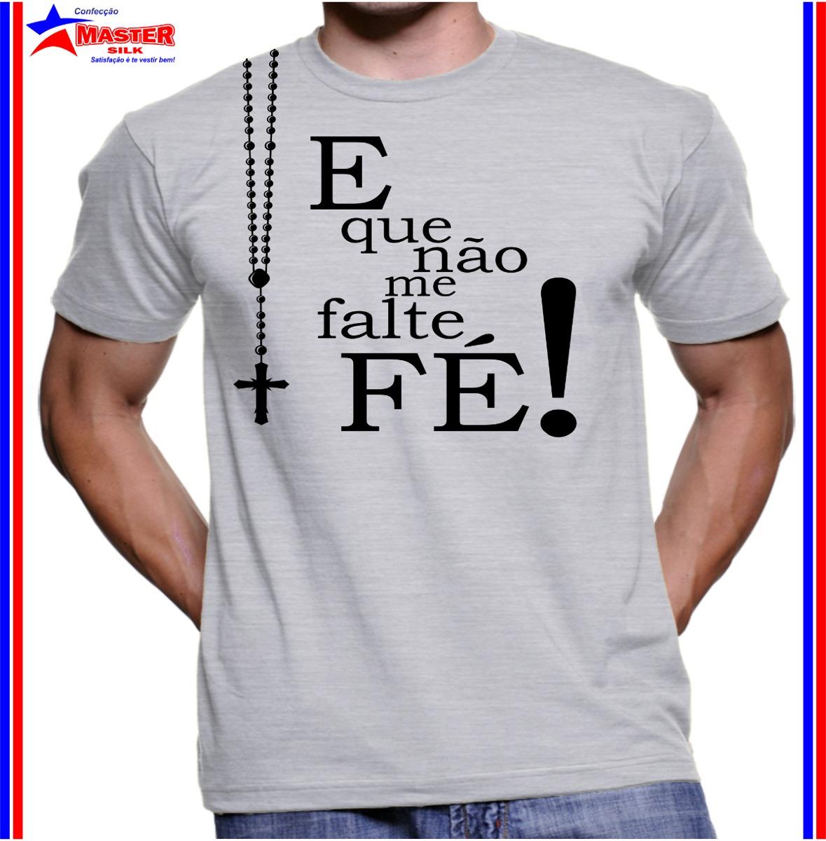 Camiseta Camisa E Que Não Me Falte Fé Religiosa Mascul Femin - R  42 ... 4b8a0d0a817