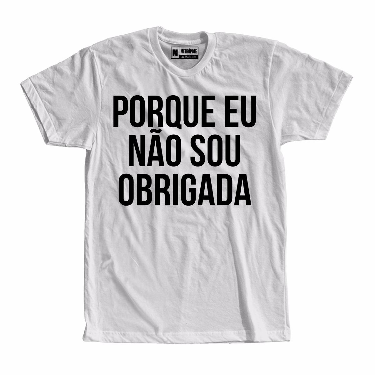 f3816fa5d1 Camiseta Camisa Por Que Não Sou Obrigado Moda Feminina Frase - R  36 ...