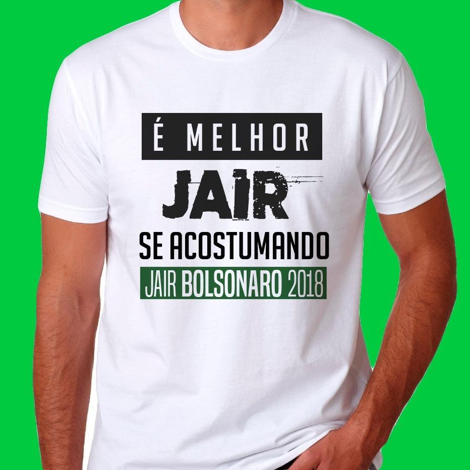 68d31a8637f64 camiseta é melhor jair se acostumando bolsonaro presidente. Carregando zoom.