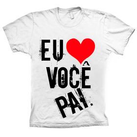 Camiseta Eu Amo Você Pai - Shopfire ®